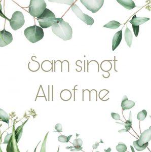 All of me Sam Gesang bei Trauung YouTube Äste grüne Blätter