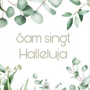 Sam singt YouTube Halleluja Weiß Grüne Blätter